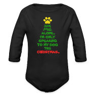 Baby Bodysuits ~ Baby Long Sleeve One Piece ~ Only Speaking To My Dog This Christmas Shirt