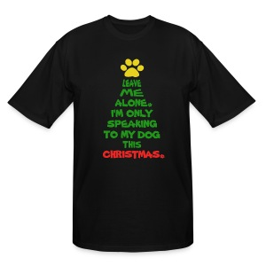 Only Speaking To My Dog This Christmas Shirt - Men's Tall T-Shirt