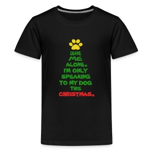 Only Speaking To My Dog This Christmas Shirt - Kids' Premium T-Shirt