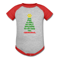 Baby Bodysuits ~ Baby Contrast One Piece ~ Only Speaking To My Dog This Christmas Shirt