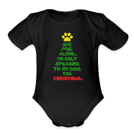 Baby Bodysuits ~ Baby Short Sleeve One Piece ~ Only Speaking To My Dog This Christmas Shirt