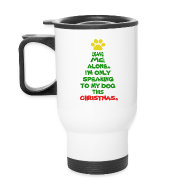 Mugs & Drinkware ~ Travel Mug ~ Only Speaking To My Dog This Christmas Mug