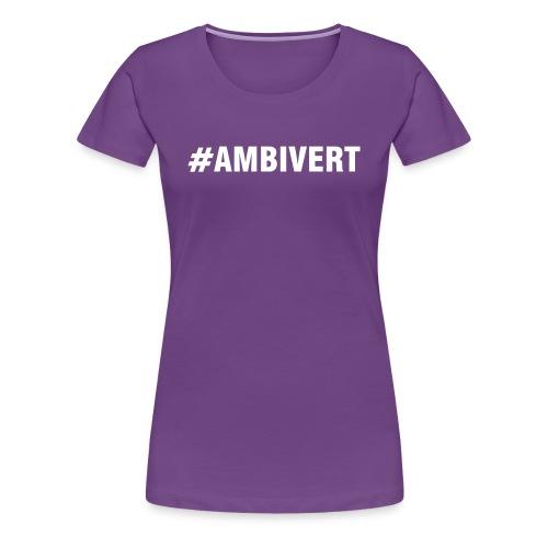 #Ambivert - Women's Premium T-Shirt
