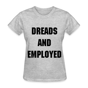 What the Frizz: Dreads & Employed - Women's T-Shirt