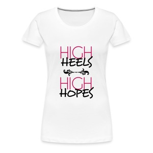 High Heels High Hopes Ladies Tee  - Women's Premium T-Shirt