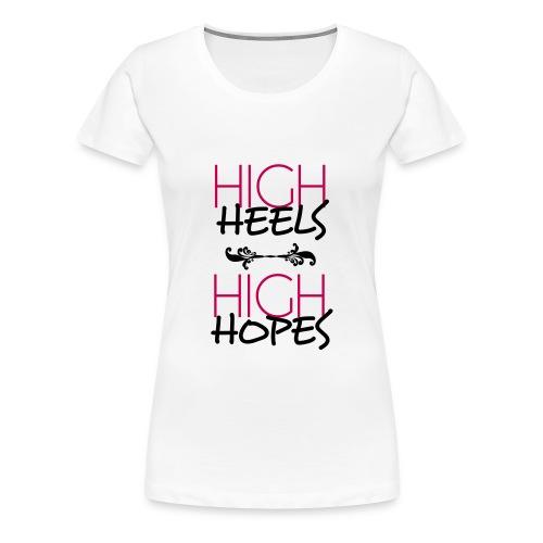 High Heels High Hopes Ladies Tee  - Women's Premium T-Shirt