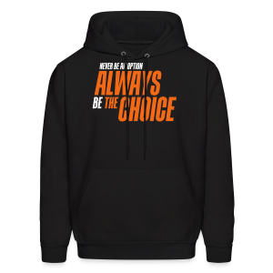 Never be an option always be the choice - Men's Hoodie