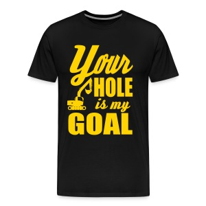 your hole is my goal T-Shirts - Men's Premium T-Shirt