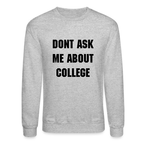 Dont Ask - Crewneck Sweatshirt