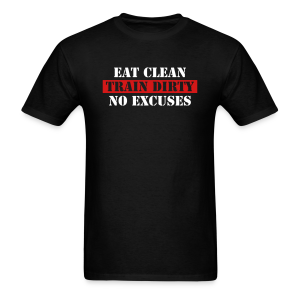Eat clean train dirty no excuses - Men's T-Shirt