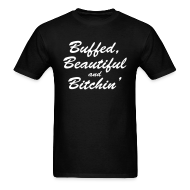 T-Shirts ~ Men's T-Shirt ~ Buffed, beautiful and bitchin'