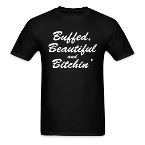 Buffed, beautiful and bitchin' - Men's T-Shirt