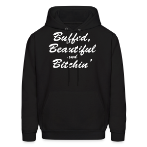 Buffed, beautiful and bitchin' - Men's Hoodie