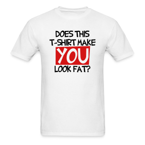 Does this t-shirt make you look fat? - Men's T-Shirt