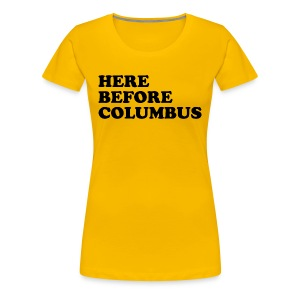 Here Before Columbus - Women's Premium T-Shirt