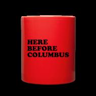 Mugs & Drinkware ~ Full Color Mug ~ Here Before Columbus
