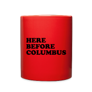 Mugs & Drinkware ~ Full Color Mug ~ Here Before Columbus
