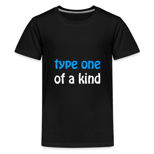 Type One of a Kind - Kids' Premium T-Shirt
