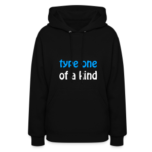 Type One of a Kind - Women's Hoodie