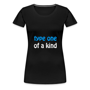 Type One of a Kind - Women's Premium T-Shirt