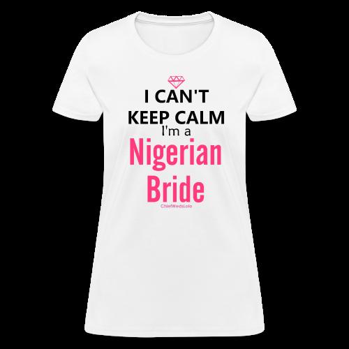 I Can't Keep Calm I'm a Nigerian Bride White Tee - Women's T-Shirt