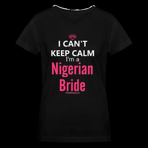 I Can't Keep Calm I'm a Nigerian Bride Black Tee - Women's V-Neck T-Shirt