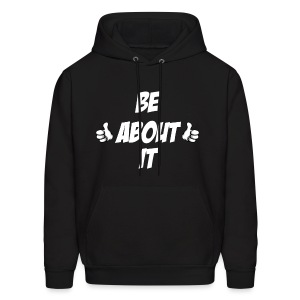 Be About it Hoodie!  - Men's Hoodie