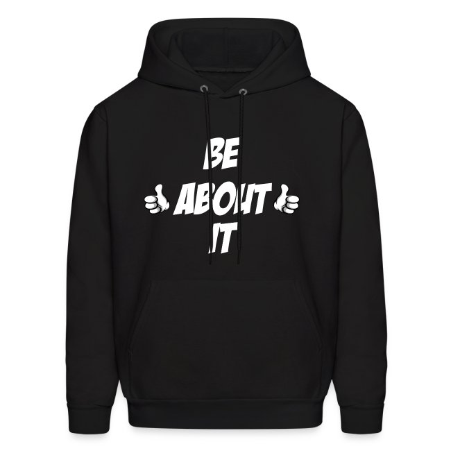 Be About it Hoodie!