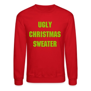 Ugly Christmas Sweater Green - Crewneck Sweatshirt