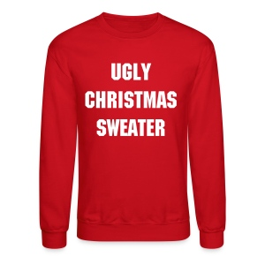 Ugly Christmas Sweater White - Crewneck Sweatshirt