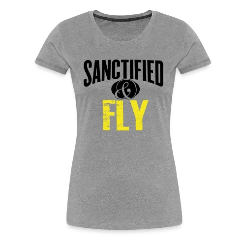 Sanctified & FLY - Women's Premium T-Shirt