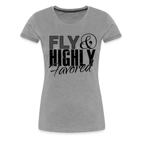 FLY & Highly Favored - grey on black - Women's Premium T-Shirt