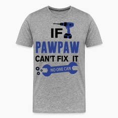 If Pawpaw Can't Fix It No One Can T-Shirts