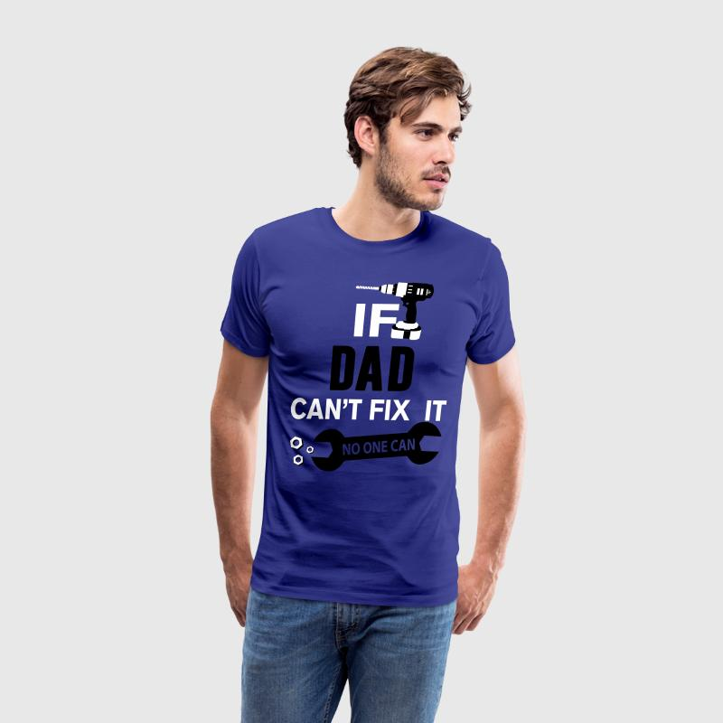 If Dad Can't Fix It No One Can T-Shirts - Men's Premium T-Shirt