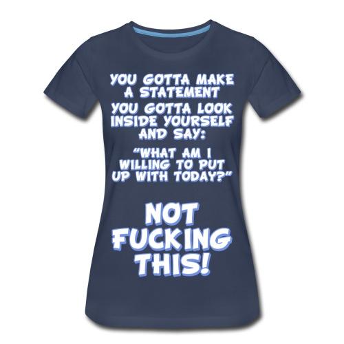 NOT FUCKING THIS! - Women's Premium T-Shirt