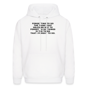 ADHD Forgetful Quote - Men's Hoodie