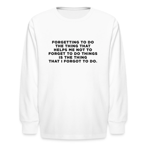 ADHD Forgetful Quote Kids' Shirts - Kids' Long Sleeve T-Shirt