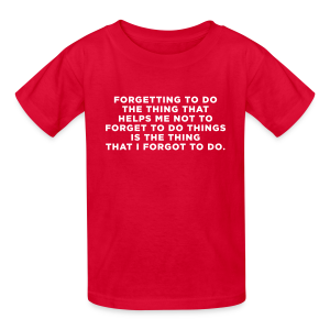 ADHD Forgetful Quote Kids' Shirts - Kids' T-Shirt