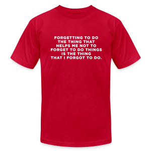 ADHD Forgetful Quote - Men's T-Shirt by American Apparel