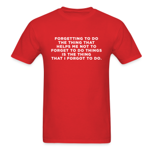 ADHD Forgetful Quote - Men's T-Shirt