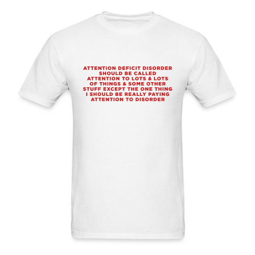 Humorous ADHD Saying - Men's T-Shirt