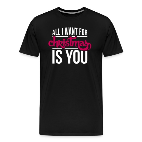 All I want is you T-shirt - Men's Premium T-Shirt