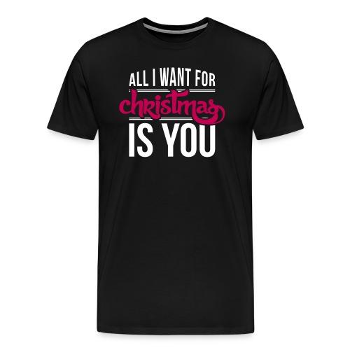All I want is you T-shirt - Men's Premium T-Shirt