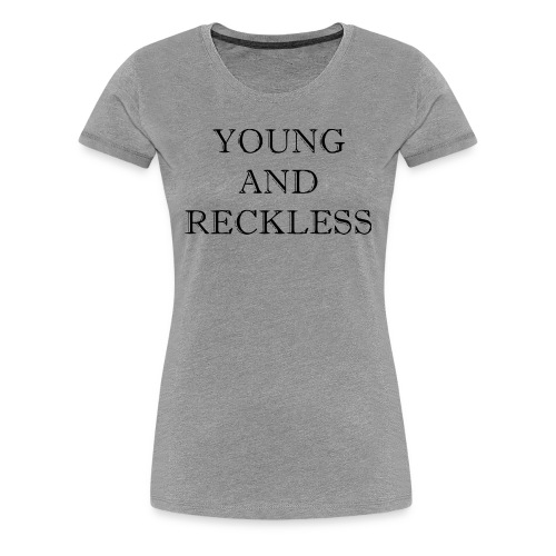YOUNG AND RECKLESS - Women's Premium T-Shirt