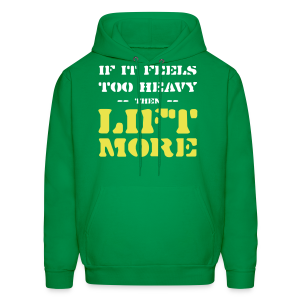 If It Feels Too Heavy Then Lift More Inspiration - Men's Hoodie