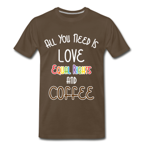 All You Need Is Love Equal Rights And Coffee LGBT - Men's Premium T-Shirt