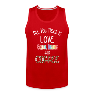 All You Need Is Love Equal Rights And Coffee LGBT - Men's Premium Tank
