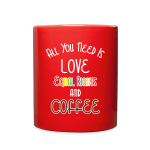 All You Need Is Love Equal Rights And Coffee LGBT - Full Color Mug