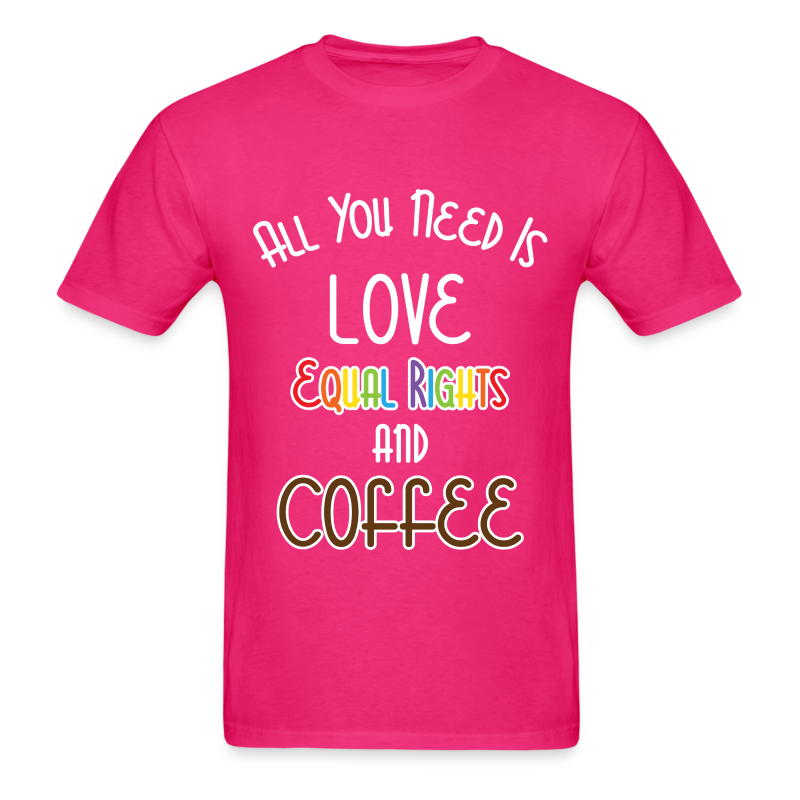 All You Need Is Love Equal Rights And Coffee LGBT - Men's T-Shirt