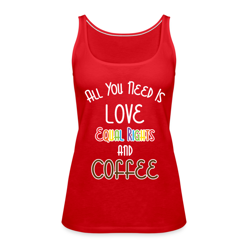 All You Need Is Love Equal Rights And Coffee LGBT - Women's Premium Tank Top